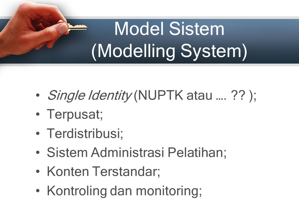 Model Sistem (Modelling System) Single Identity (NUPTK atau …. ?? ); Terpusat; Terdistribusi; Sistem Administrasi Pelatihan; Konten Terstandar; Kontro
