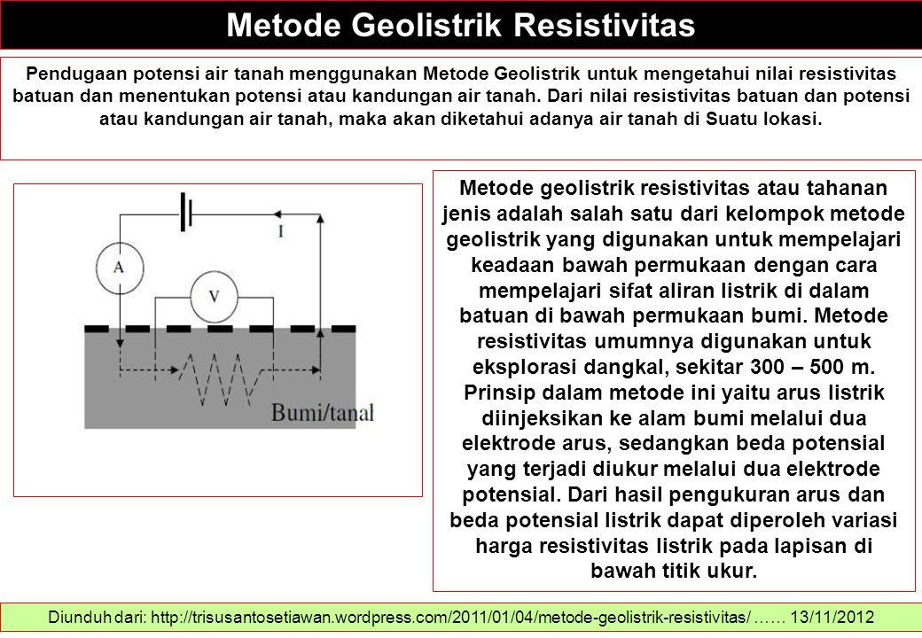 Metode Geolistrik Resistivitas Diunduh dari: http://trisusantosetiawan.wordpress.com/2011/01/04/metode-geolistrik-resistivitas/ …… 13/11/2012 Pendugaa