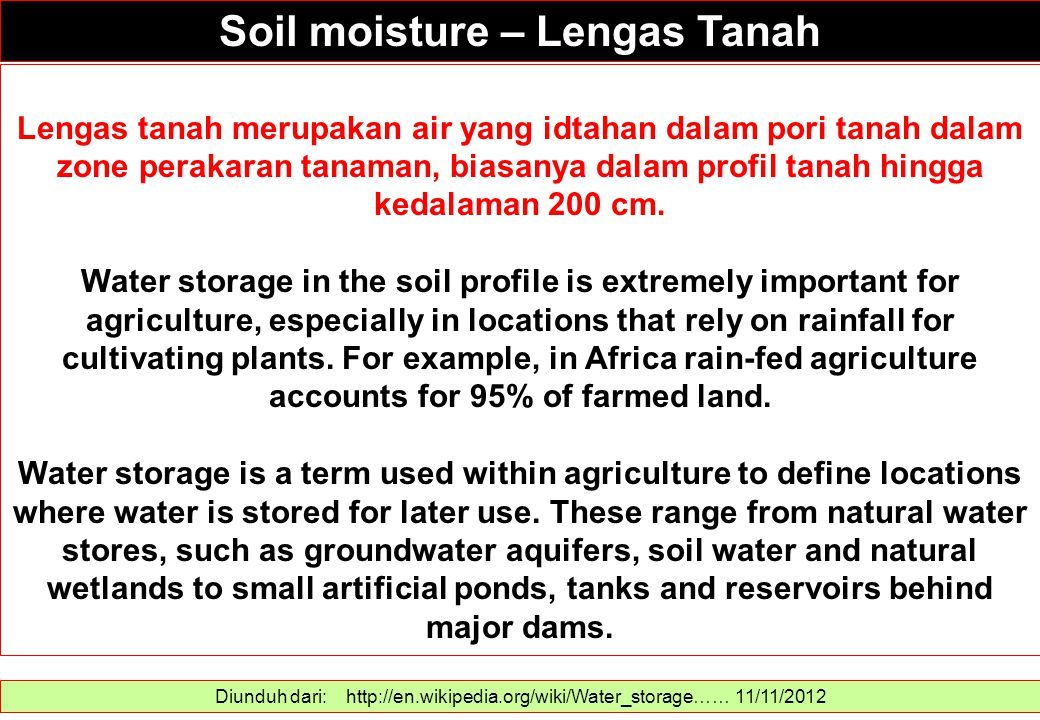 The amount of soil water is usually measured in terms of water content as percentage by volume or mass, or as soil water potential.