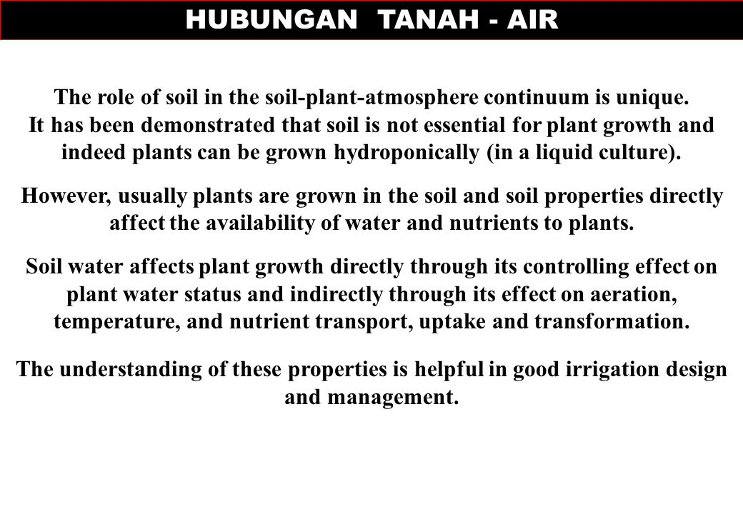 The role of soil in the soil-plant-atmosphere continuum is unique. It has been demonstrated that soil is not essential for plant growth and indeed pla