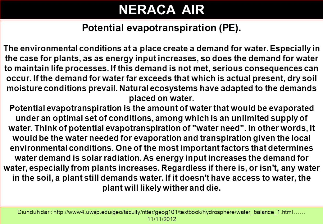 Potential evapotranspiration (PE). The environmental conditions at a place create a demand for water. Especially in the case for plants, as as energy