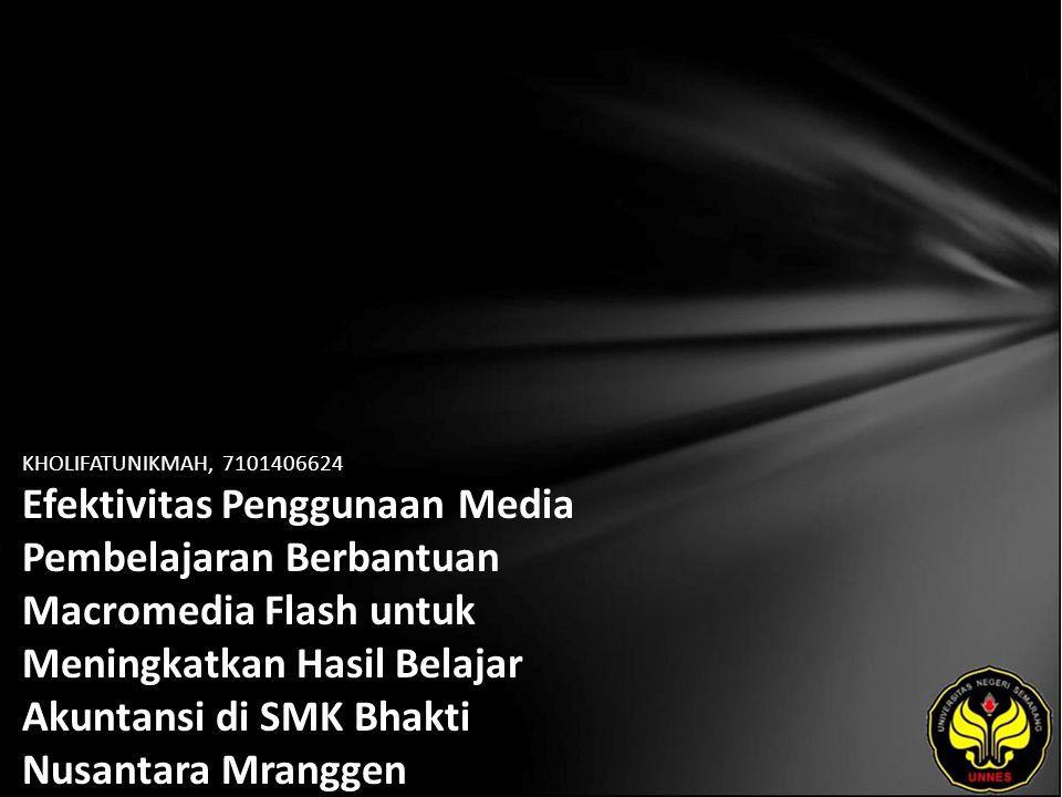 KHOLIFATUNIKMAH, 7101406624 Efektivitas Penggunaan Media Pembelajaran Berbantuan Macromedia Flash untuk Meningkatkan Hasil Belajar Akuntansi di SMK Bh