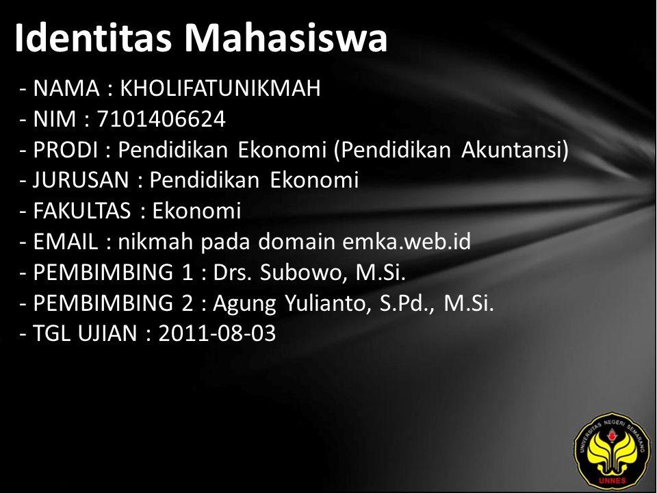 Identitas Mahasiswa - NAMA : KHOLIFATUNIKMAH - NIM : 7101406624 - PRODI : Pendidikan Ekonomi (Pendidikan Akuntansi) - JURUSAN : Pendidikan Ekonomi - F