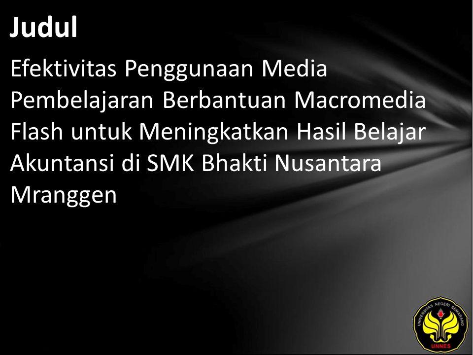 Judul Efektivitas Penggunaan Media Pembelajaran Berbantuan Macromedia Flash untuk Meningkatkan Hasil Belajar Akuntansi di SMK Bhakti Nusantara Mrangge