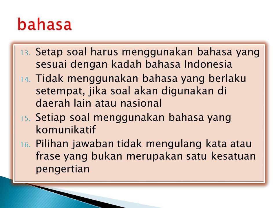 13. Setap soal harus menggunakan bahasa yang sesuai dengan kadah bahasa Indonesia 14. Tidak menggunakan bahasa yang berlaku setempat, jika soal akan d