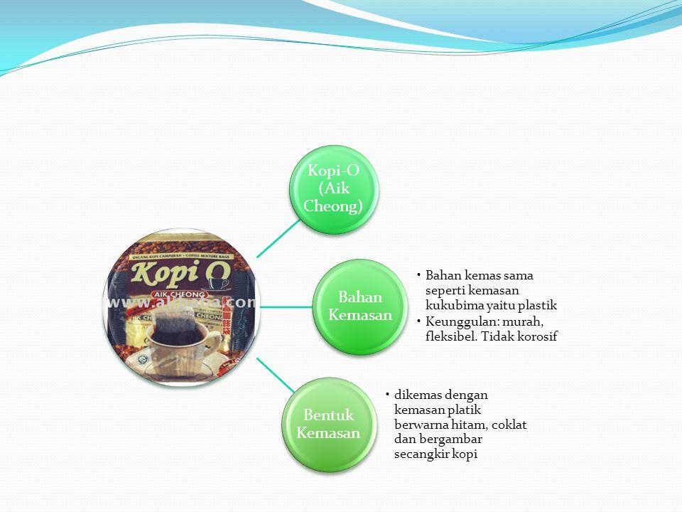 Kopi-O (Aik Cheong) Bahan Kemasan Bahan kemas sama seperti kemasan kukubima yaitu plastik Keunggulan: murah, fleksibel. Tidak korosif Bentuk Kemasan d