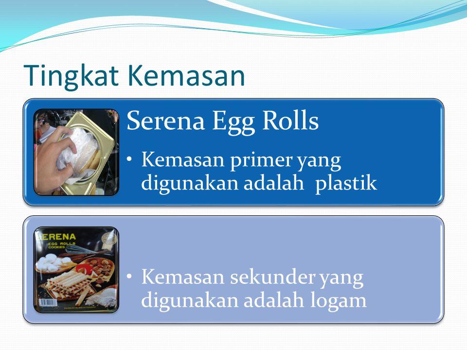 Tingkat Kemasan Serena Egg Rolls Kemasan primer yang digunakan adalah plastik Kemasan sekunder yang digunakan adalah logam