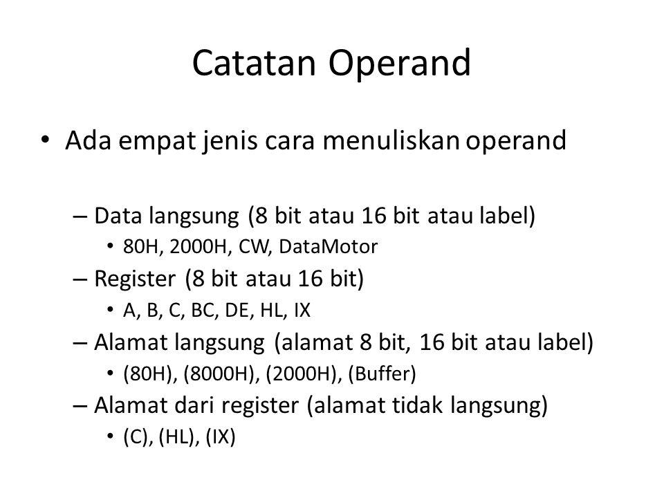 Catatan Operand Ada empat jenis cara menuliskan operand – Data langsung (8 bit atau 16 bit atau label) 80H, 2000H, CW, DataMotor – Register (8 bit ata