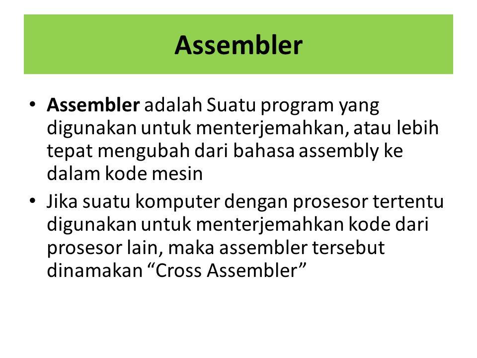Assembler Assembler adalah Suatu program yang digunakan untuk menterjemahkan, atau lebih tepat mengubah dari bahasa assembly ke dalam kode mesin Jika