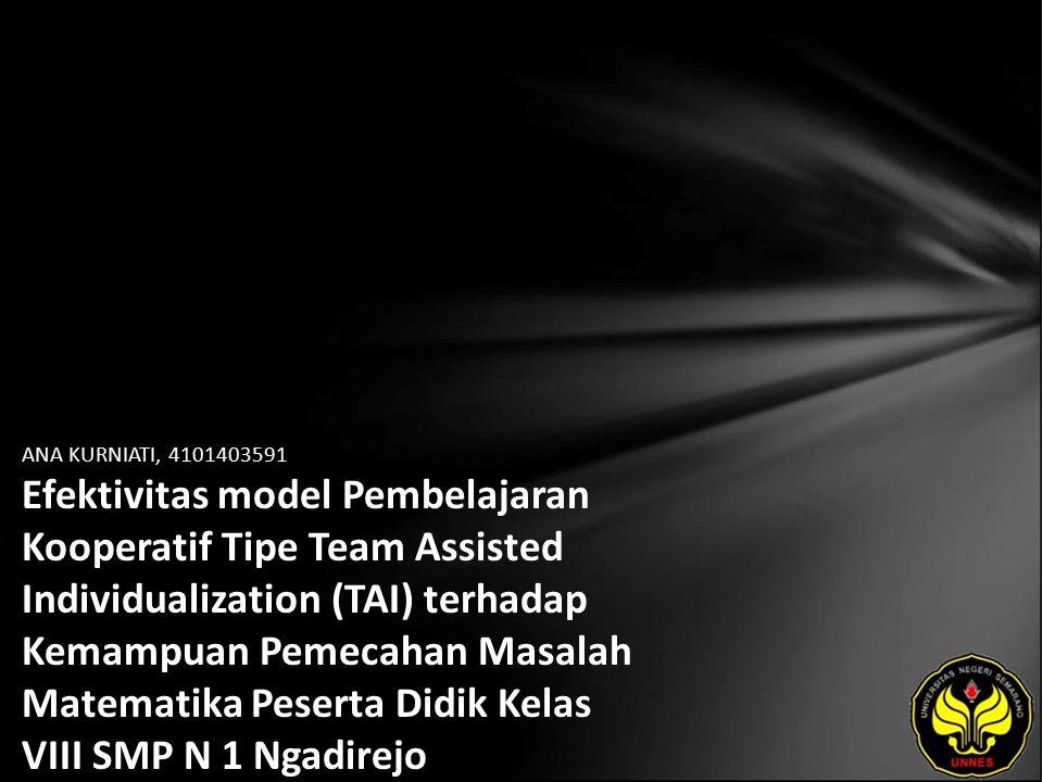 ANA KURNIATI, 4101403591 Efektivitas model Pembelajaran Kooperatif Tipe Team Assisted Individualization (TAI) terhadap Kemampuan Pemecahan Masalah Mat