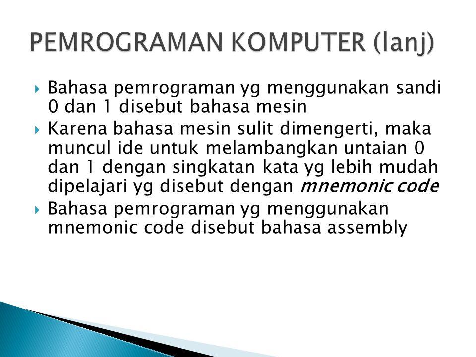  Bahasa pemrograman yg menggunakan sandi 0 dan 1 disebut bahasa mesin  Karena bahasa mesin sulit dimengerti, maka muncul ide untuk melambangkan untaian 0 dan 1 dengan singkatan kata yg lebih mudah dipelajari yg disebut dengan mnemonic code  Bahasa pemrograman yg menggunakan mnemonic code disebut bahasa assembly