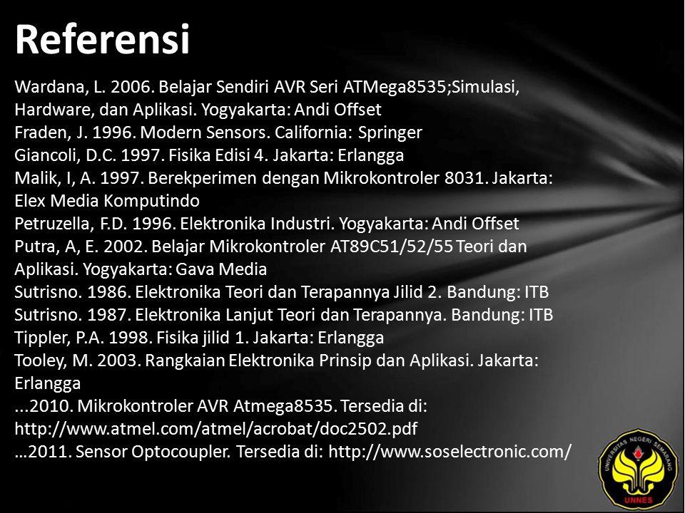 Referensi Wardana, L. 2006. Belajar Sendiri AVR Seri ATMega8535;Simulasi, Hardware, dan Aplikasi.