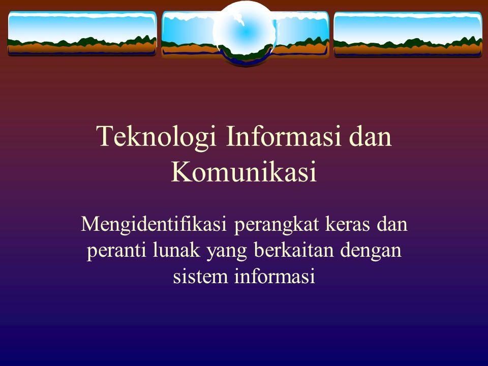 Teknologi Informasi dan Komunikasi Mengidentifikasi perangkat keras dan peranti lunak yang berkaitan dengan sistem informasi
