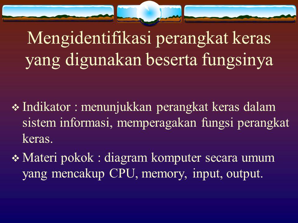 Mengidentifikasi perangkat keras yang digunakan beserta fungsinya  Indikator : menunjukkan perangkat keras dalam sistem informasi, memperagakan fungsi perangkat keras.