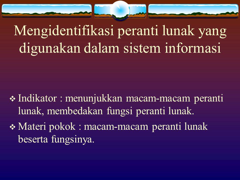 Mengidentifikasi peranti lunak yang digunakan dalam sistem informasi  Indikator : menunjukkan macam-macam peranti lunak, membedakan fungsi peranti lunak.