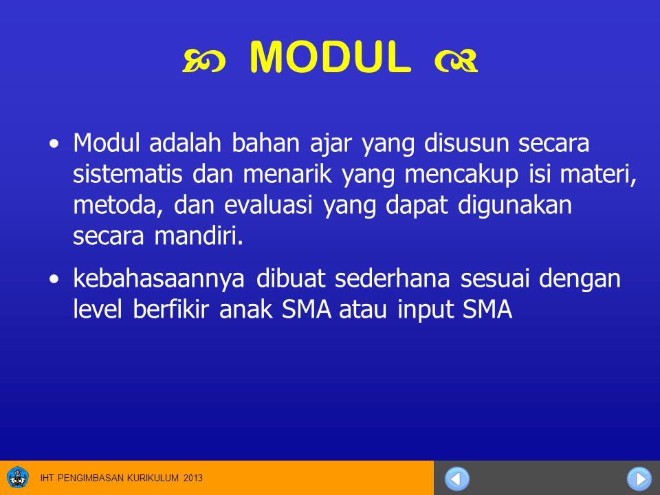 IHT PENGIMBASAN KURIKULUM 2013  MODUL  Modul adalah bahan ajar yang disusun secara sistematis dan menarik yang mencakup isi materi, metoda, dan eval