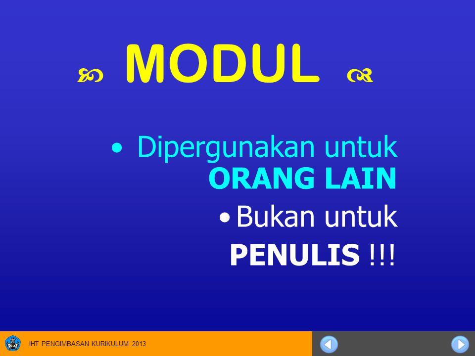 IHT PENGIMBASAN KURIKULUM 2013  MODUL  Dipergunakan untuk ORANG LAIN Bukan untuk PENULIS !!!