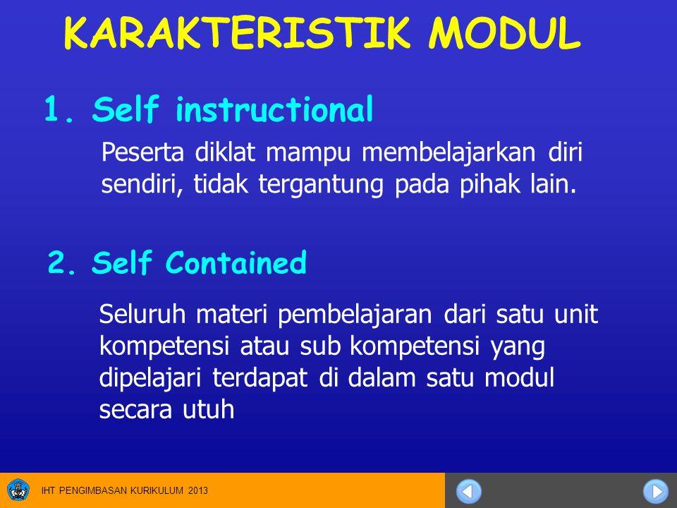 KARAKTERISTIK MODUL Peserta diklat mampu membelajarkan diri sendiri, tidak tergantung pada pihak lain. 1. Self instructional 2. Self Contained Seluruh