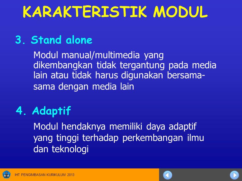 IHT PENGIMBASAN KURIKULUM 2013 3. Stand alone Modul manual/multimedia yang dikembangkan tidak tergantung pada media lain atau tidak harus digunakan be