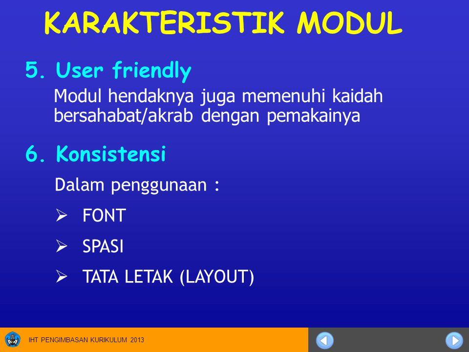IHT PENGIMBASAN KURIKULUM 2013 5. User friendly Modul hendaknya juga memenuhi kaidah bersahabat/akrab dengan pemakainya KARAKTERISTIK MODUL Dalam peng