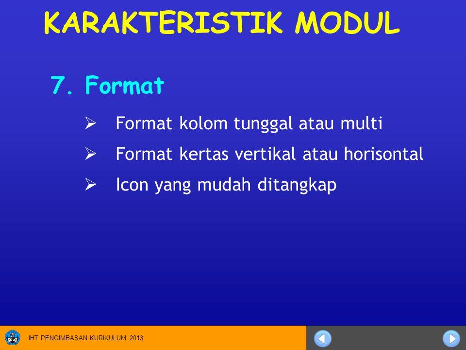 IHT PENGIMBASAN KURIKULUM 2013 7. Format  Format kolom tunggal atau multi  Format kertas vertikal atau horisontal  Icon yang mudah ditangkap KARAKT