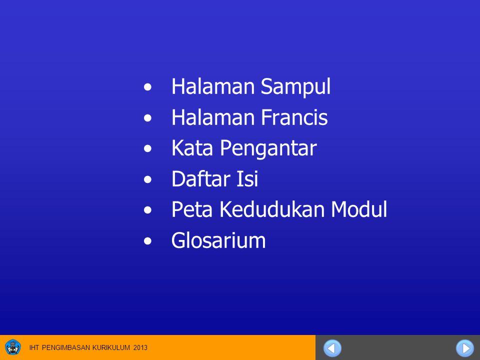 IHT PENGIMBASAN KURIKULUM 2013 Halaman Sampul Halaman Francis Kata Pengantar Daftar Isi Peta Kedudukan Modul Glosarium
