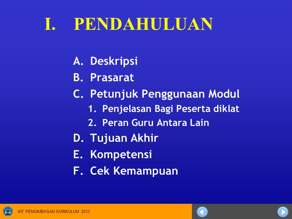 IHT PENGIMBASAN KURIKULUM 2013 I.PENDAHULUAN A.Deskripsi B.Prasarat C.Petunjuk Penggunaan Modul 1.Penjelasan Bagi Peserta diklat 2.Peran Guru Antara L