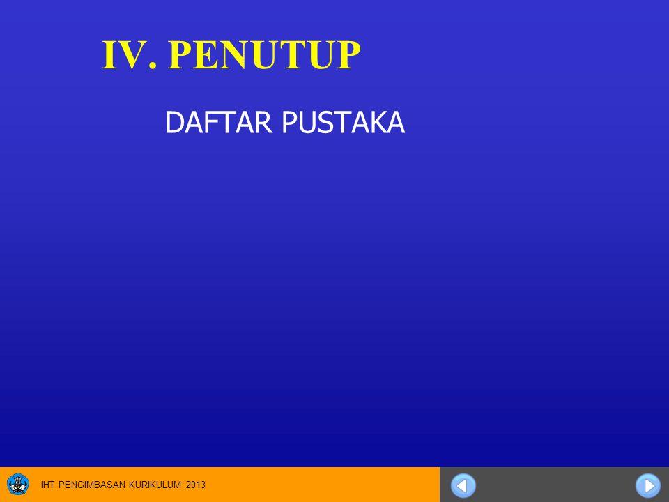 IHT PENGIMBASAN KURIKULUM 2013 IV. PENUTUP DAFTAR PUSTAKA