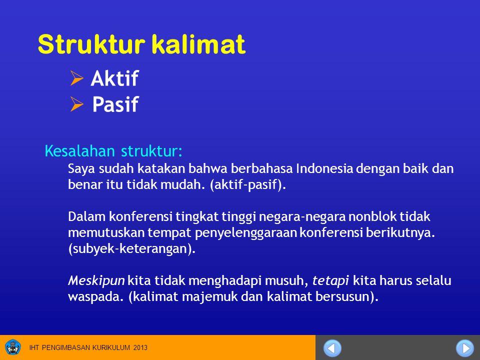 IHT PENGIMBASAN KURIKULUM 2013 Kesalahan struktur: Saya sudah katakan bahwa berbahasa Indonesia dengan baik dan benar itu tidak mudah. (aktif-pasif).