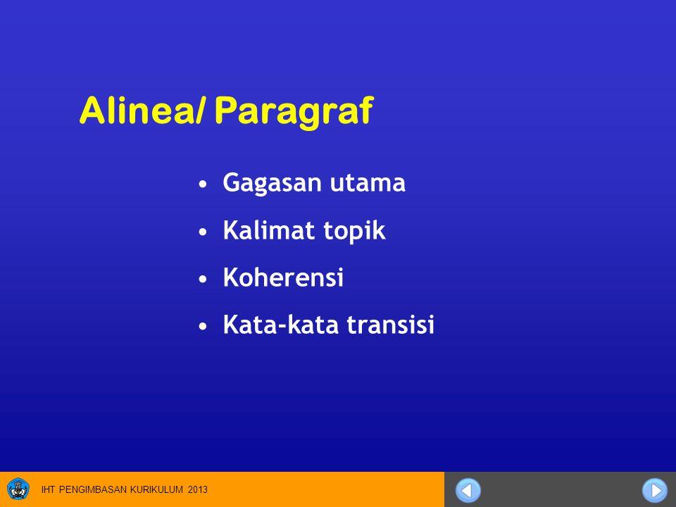 IHT PENGIMBASAN KURIKULUM 2013 Gagasan utama Kalimat topik Koherensi Kata-kata transisi Alinea/ Paragraf