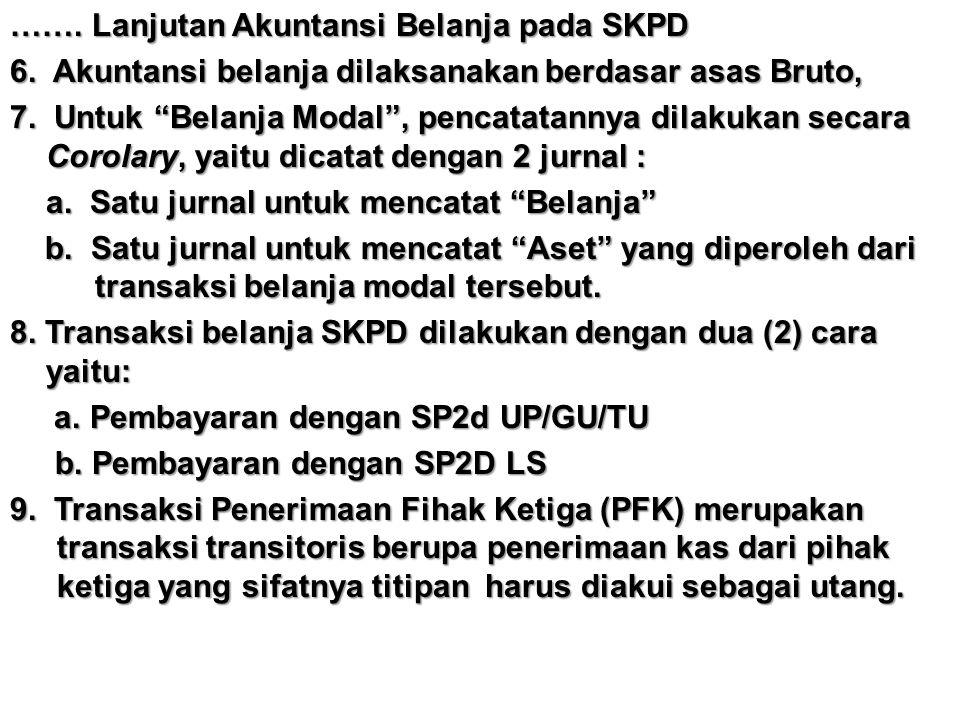 """……. Lanjutan Akuntansi Belanja pada SKPD 6. Akuntansi belanja dilaksanakan berdasar asas Bruto, 7. Untuk """"Belanja Modal"""", pencatatannya dilakukan seca"""