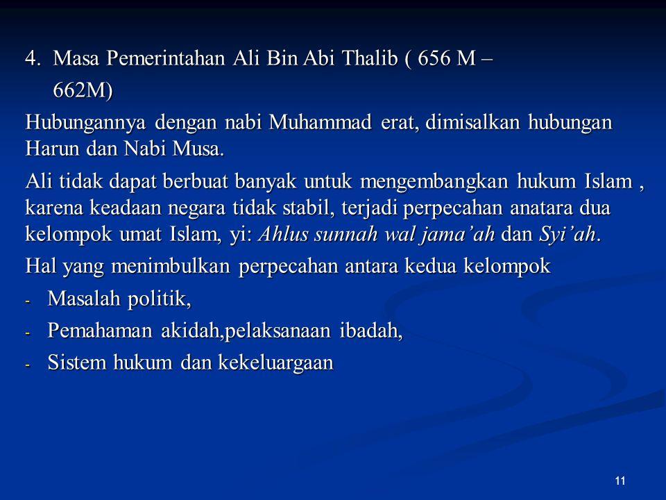11 4. Masa Pemerintahan Ali Bin Abi Thalib ( 656 M – 662M) 662M) Hubungannya dengan nabi Muhammad erat, dimisalkan hubungan Harun dan Nabi Musa. Ali t