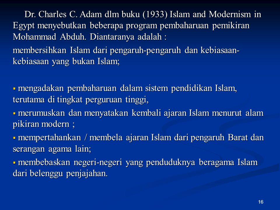 16 Dr. Charles C. Adam dlm buku (1933) Islam and Modernism in Egypt menyebutkan beberapa program pembaharuan pemikiran Mohammad Abduh. Diantaranya ada
