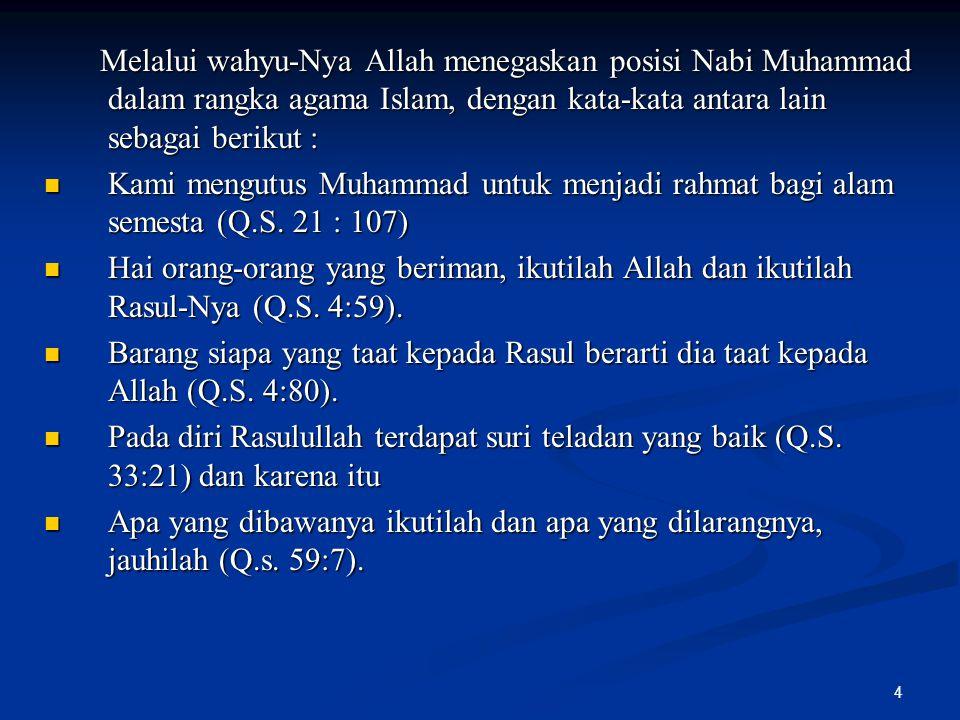 4 Melalui wahyu-Nya Allah menegaskan posisi Nabi Muhammad dalam rangka agama Islam, dengan kata-kata antara lain sebagai berikut : Melalui wahyu-Nya A