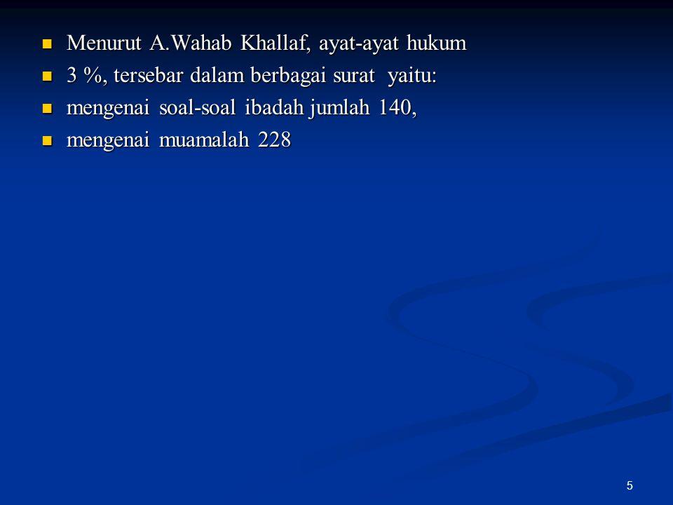 5 Menurut A.Wahab Khallaf, ayat-ayat hukum Menurut A.Wahab Khallaf, ayat-ayat hukum 3 %, tersebar dalam berbagai surat yaitu: 3 %, tersebar dalam berb