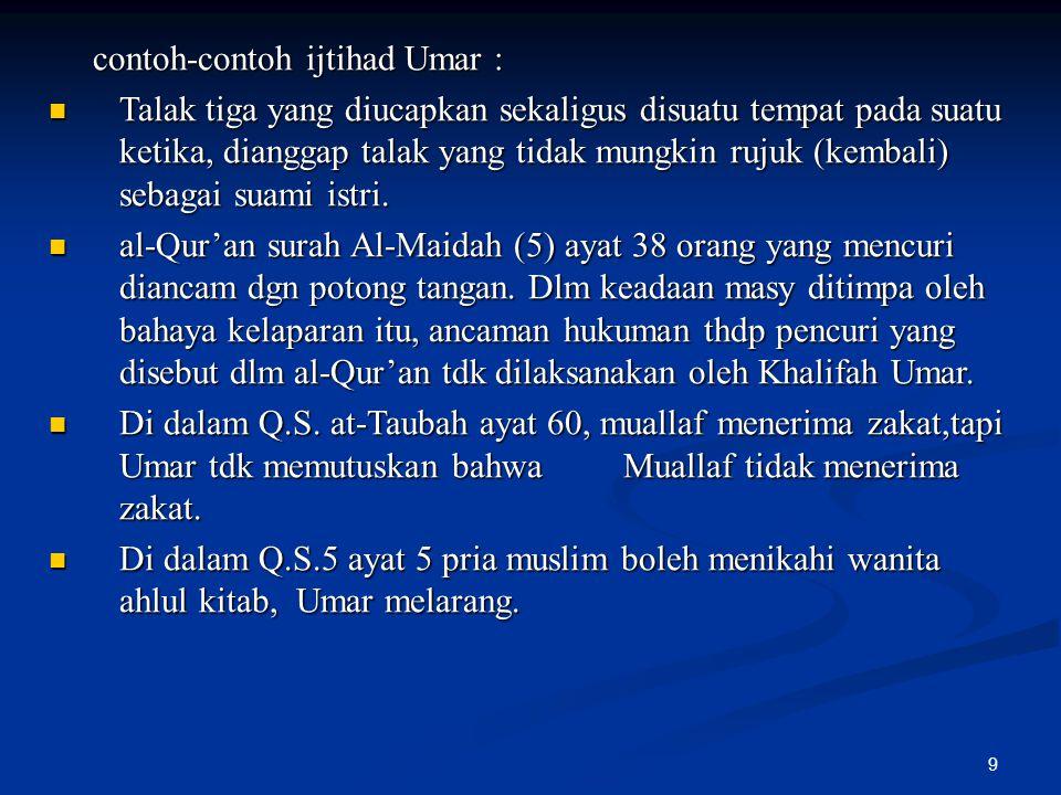 9 contoh-contoh ijtihad Umar : contoh-contoh ijtihad Umar : Talak tiga yang diucapkan sekaligus disuatu tempat pada suatu ketika, dianggap talak yang