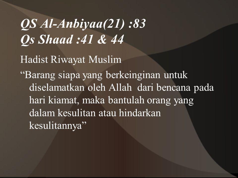"""QS Al-Anbiyaa(21) :83 Qs Shaad :41 & 44 Hadist Riwayat Muslim """"Barang siapa yang berkeinginan untuk diselamatkan oleh Allah dari bencana pada hari kia"""