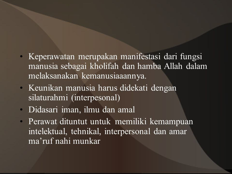Keperawatan merupakan manifestasi dari fungsi manusia sebagai kholifah dan hamba Allah dalam melaksanakan kemanusiaaannya. Keunikan manusia harus dide