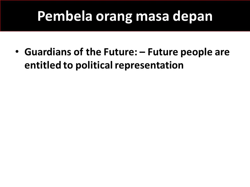 Guardians of the Future: – Future people are entitled to political representation Pembela orang masa depan