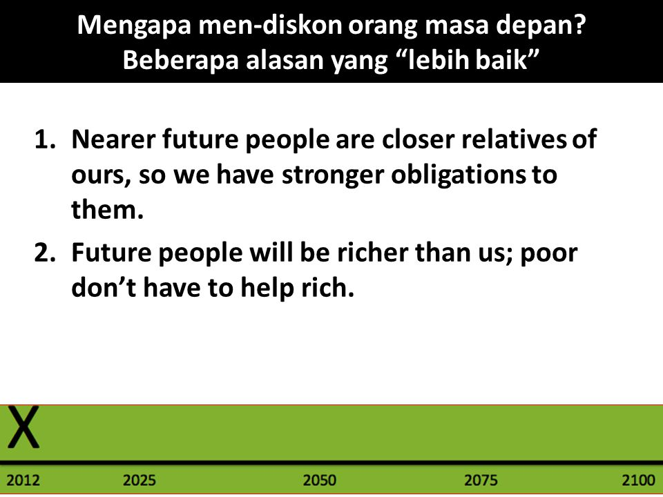 1.Nearer future people are closer relatives of ours, so we have stronger obligations to them. 2.Future people will be richer than us; poor don't have