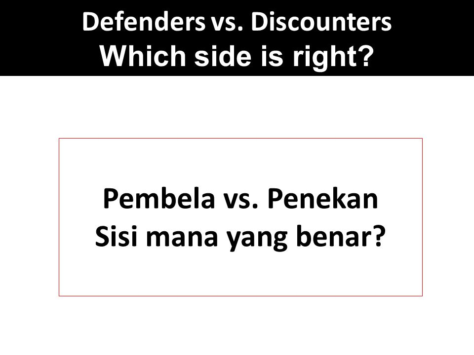 Defenders vs. Discounters Which side is right Pembela vs. Penekan Sisi mana yang benar