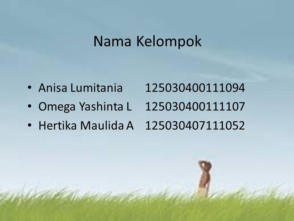 Nama Kelompok Anisa Lumitania125030400111094 Omega Yashinta L125030400111107 Hertika Maulida A 125030407111052