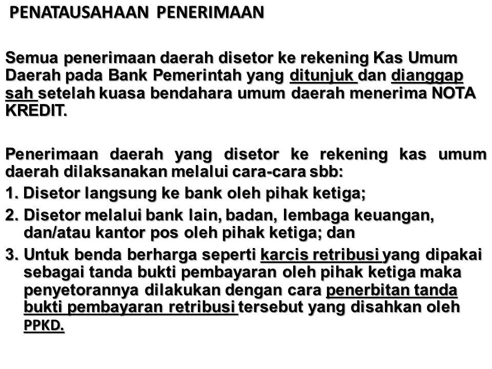 PENATAUSAHAAN PENERIMAAN PENATAUSAHAAN PENERIMAAN Semua penerimaan daerah disetor ke rekening Kas Umum Daerah pada Bank Pemerintah yang ditunjuk dan d