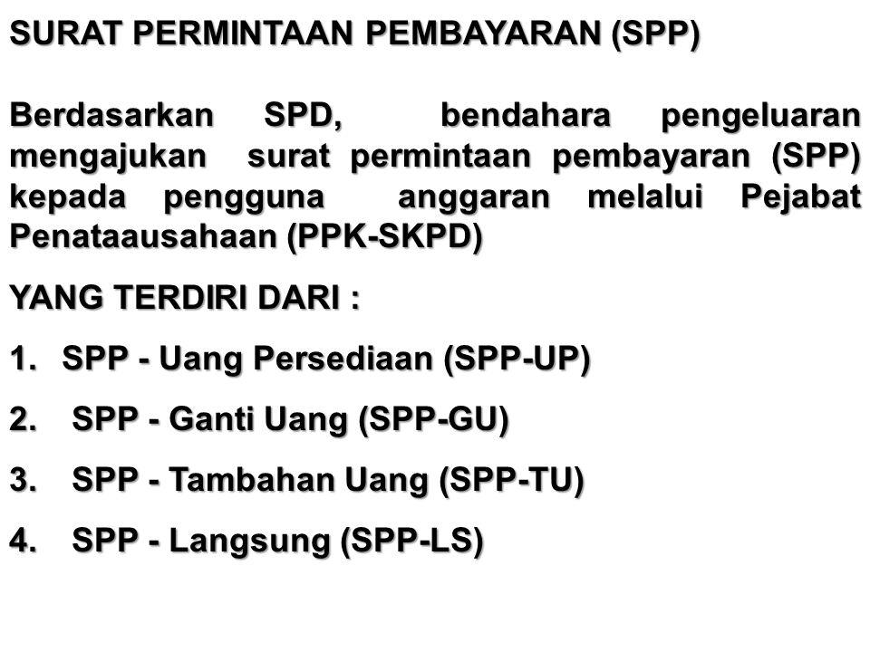 SURAT PERMINTAAN PEMBAYARAN (SPP) Berdasarkan SPD, bendahara pengeluaran mengajukan surat permintaan pembayaran (SPP) kepada pengguna anggaran melalui