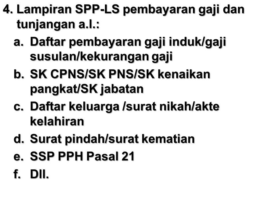 4. Lampiran SPP-LS pembayaran gaji dan tunjangan a.l.: a.Daftar pembayaran gaji induk/gaji susulan/kekurangan gaji b.SK CPNS/SK PNS/SK kenaikan pangka