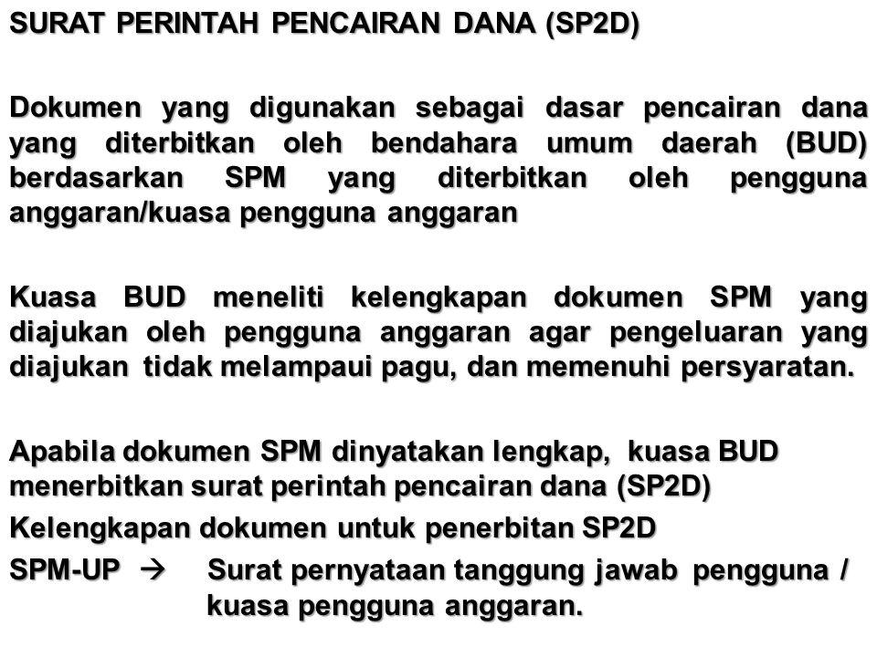 SURAT PERINTAH PENCAIRAN DANA (SP2D) Dokumen yang digunakan sebagai dasar pencairan dana yang diterbitkan oleh bendahara umum daerah (BUD) berdasarkan