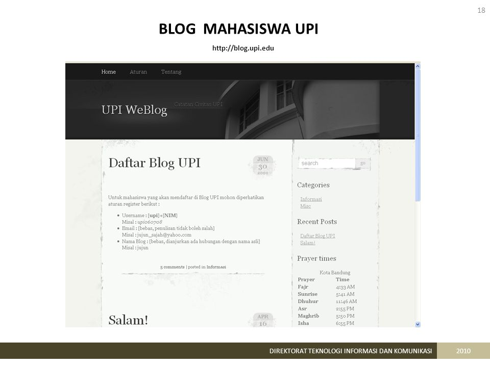 18 DIREKTORAT TEKNOLOGI INFORMASI DAN KOMUNIKASI2010 http://blog.upi.edu BLOG MAHASISWA UPI