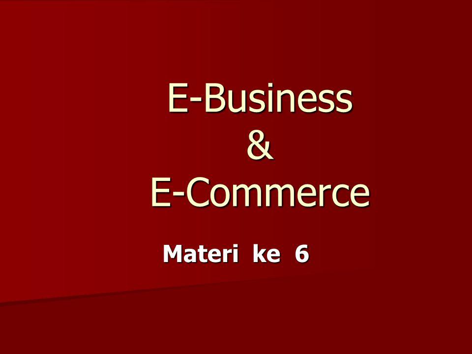 E-BUSINESS tidak sama dengan e- commerce.