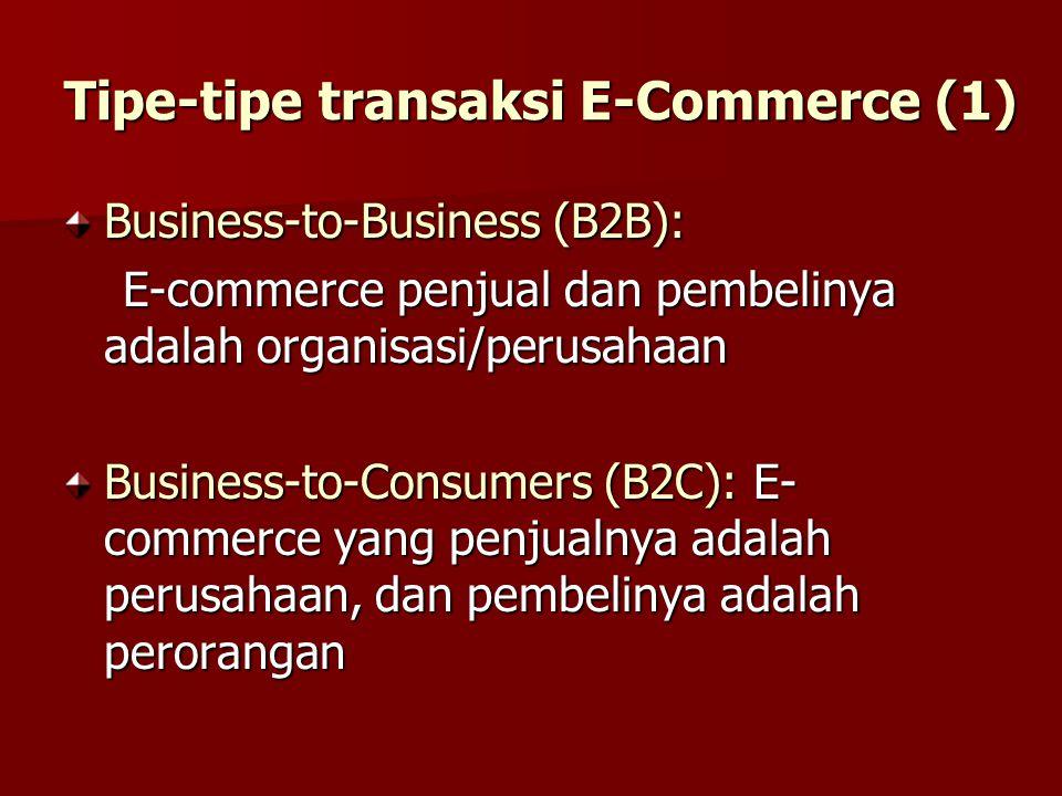 Tipe-tipe transaksi E-Commerce (1) Business-to-Business (B2B): E-commerce penjual dan pembelinya adalah organisasi/perusahaan E-commerce penjual dan p