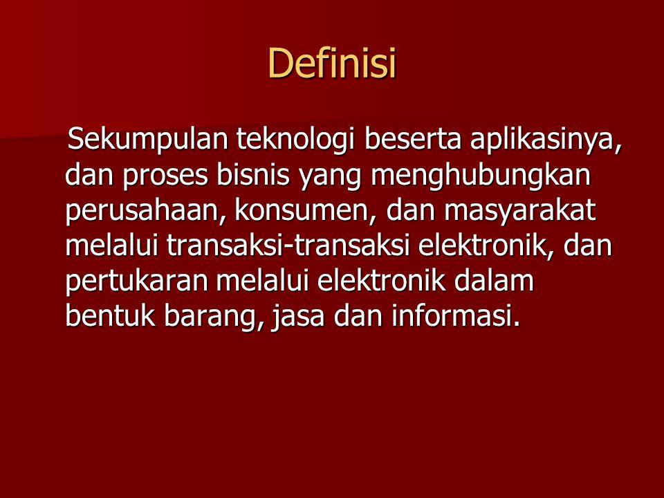 Definisi Sekumpulan teknologi beserta aplikasinya, dan proses bisnis yang menghubungkan perusahaan, konsumen, dan masyarakat melalui transaksi-transak